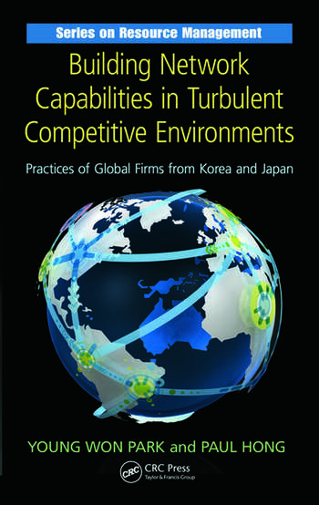 Building Network Capabilities in Turbulent Competitive Environments Practices of Global Firms from Korea and Japan book cover
