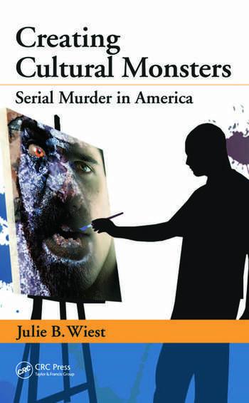 Creating Cultural Monsters Serial Murder in America book cover