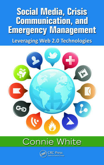 Social Media, Crisis Communication, and Emergency Management Leveraging Web 2.0 Technologies book cover