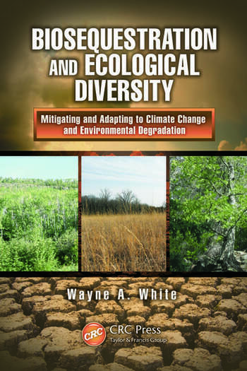 Biosequestration and Ecological Diversity Mitigating and Adapting to Climate Change and Environmental Degradation book cover