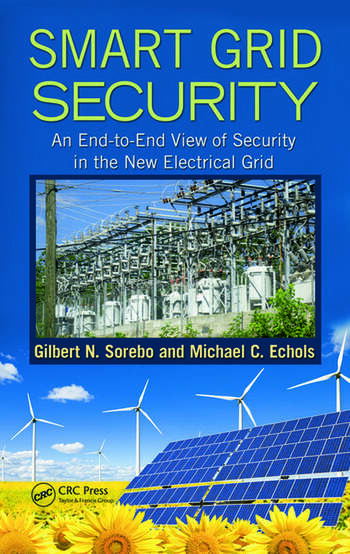 Smart Grid Security An End-to-End View of Security in the New Electrical Grid book cover