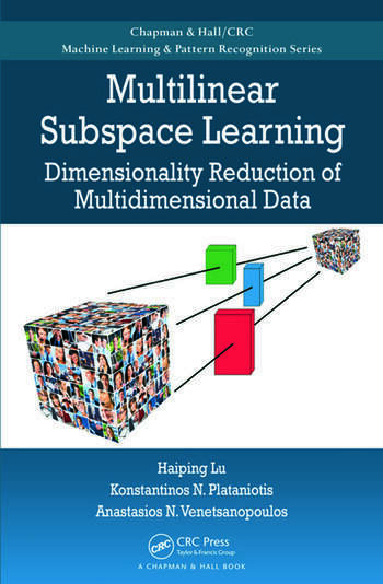 Multilinear Subspace Learning Dimensionality Reduction of Multidimensional Data book cover