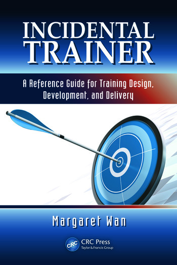 Incidental Trainer A Reference Guide for Training Design, Development, and Delivery book cover