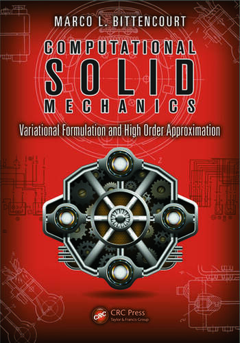 Computational Solid Mechanics Variational Formulation and High Order Approximation book cover
