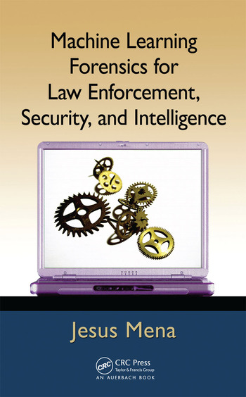 Machine Learning Forensics for Law Enforcement, Security, and Intelligence book cover