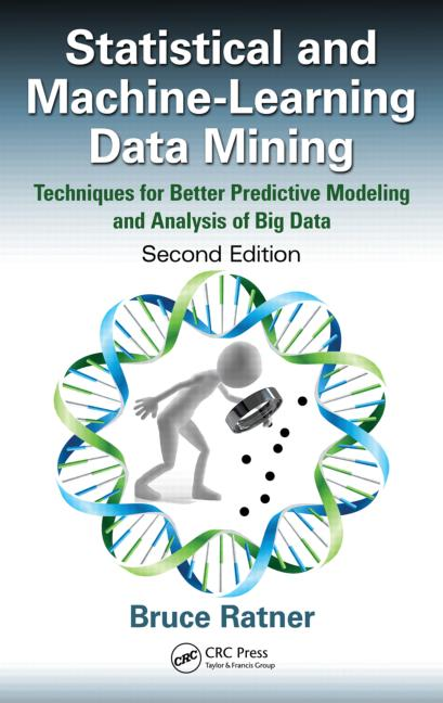 Statistical and Machine-Learning Data Mining Techniques for Better Predictive Modeling and Analysis of Big Data, Second Edition book cover