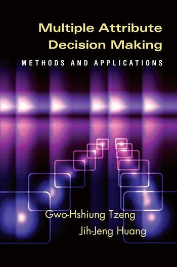 Multiple Attribute Decision Making Methods and Applications book cover