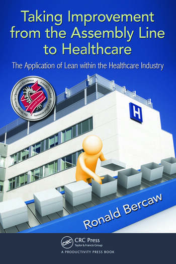 Taking Improvement from the Assembly Line to Healthcare The Application of Lean within the Healthcare Industry book cover