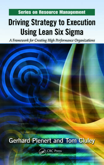 Driving Strategy to Execution Using Lean Six Sigma A Framework for Creating High Performance Organizations book cover