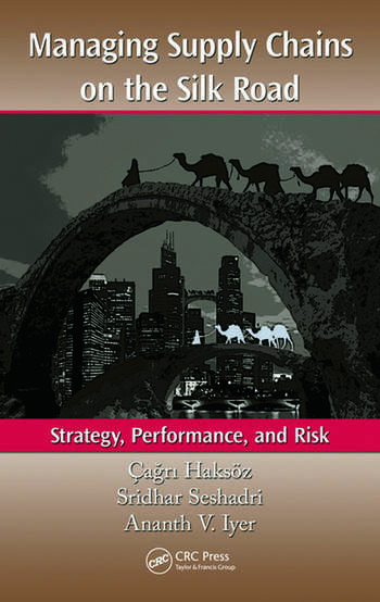 Managing Supply Chains on the Silk Road Strategy, Performance, and Risk book cover