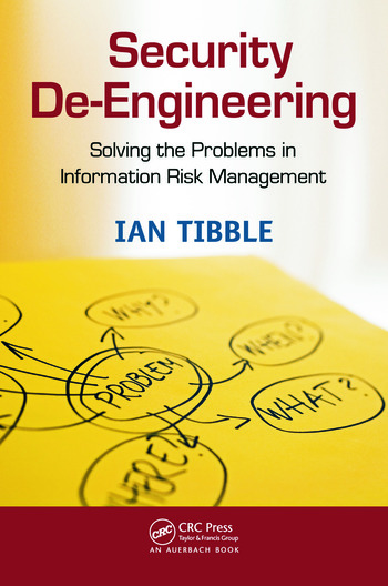 Security De-Engineering Solving the Problems in Information Risk Management book cover
