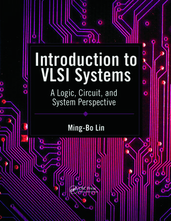 Introduction to VLSI Systems: A Logic, Circuit, and System Perspective