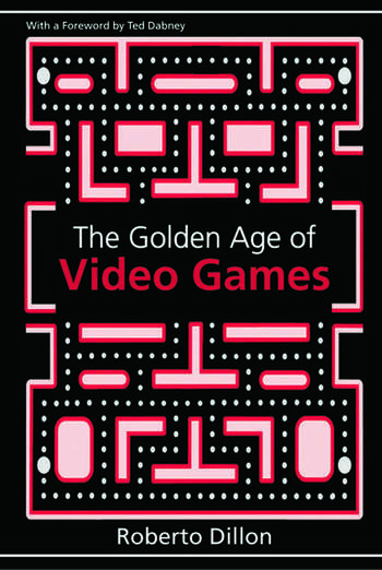 The Golden Age of Video Games The Birth of a Multibillion Dollar Industry book cover