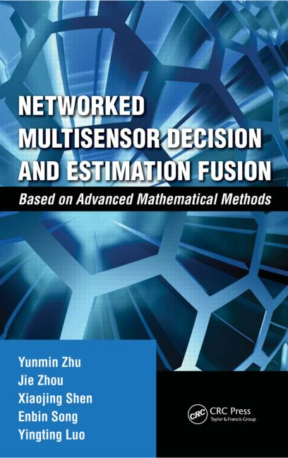 Networked Multisensor Decision and Estimation Fusion Based on Advanced Mathematical Methods book cover