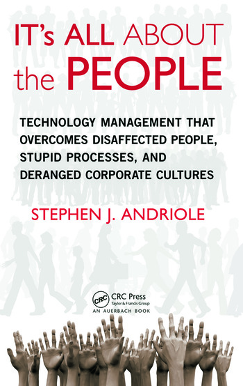IT's All about the People Technology Management That Overcomes Disaffected People, Stupid Processes, and Deranged Corporate Cultures book cover