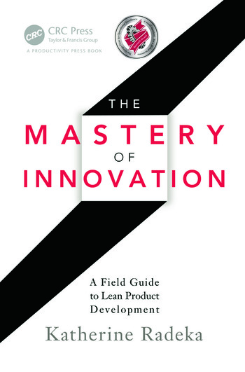 The Mastery of Innovation A Field Guide to Lean Product Development book cover