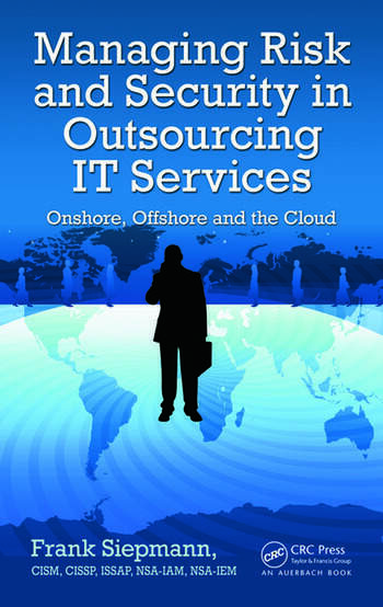Managing Risk and Security in Outsourcing IT Services Onshore, Offshore and the Cloud book cover