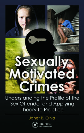 Sexually Motivated Crimes Understanding the Profile of the Sex Offender and Applying Theory to Practice book cover
