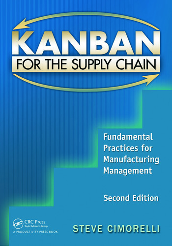 Kanban for the Supply Chain Fundamental Practices for Manufacturing Management, Second Edition book cover