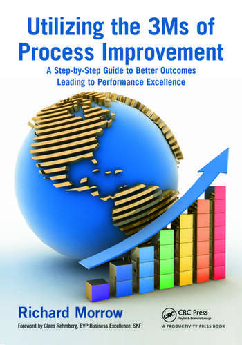 Utilizing the 3Ms of Process Improvement A Step-by-Step Guide to Better Outcomes Leading to Performance Excellence book cover