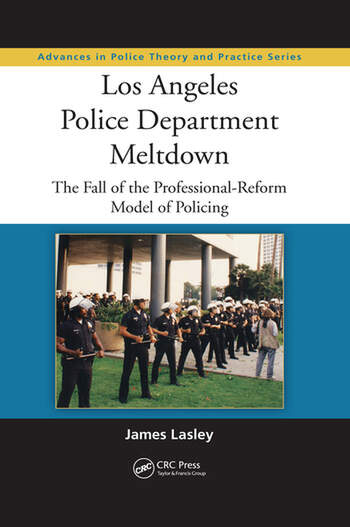 Los Angeles Police Department Meltdown The Fall of the Professional-Reform Model of Policing book cover