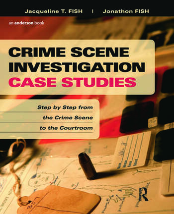 Crime Scene Investigation Case Studies Step by Step from the Crime Scene to the Courtroom book cover