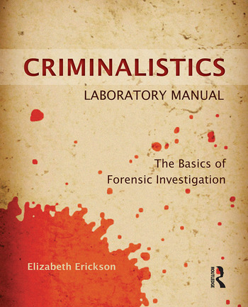 Criminalistics Laboratory Manual The Basics of Forensic Investigation book cover