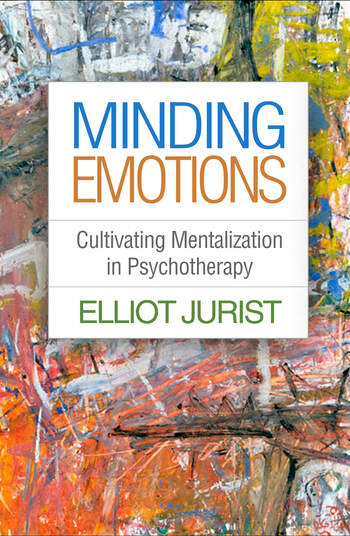 Minding Emotions Cultivating Mentalization in Psychotherapy book cover