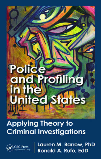 Police and Profiling in the United States Applying Theory to Criminal Investigations book cover