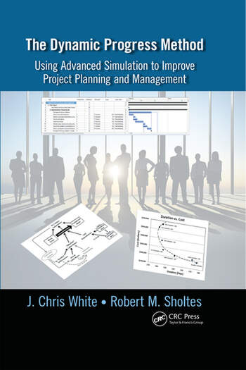 The Dynamic Progress Method Using Advanced Simulation to Improve Project Planning and Management book cover