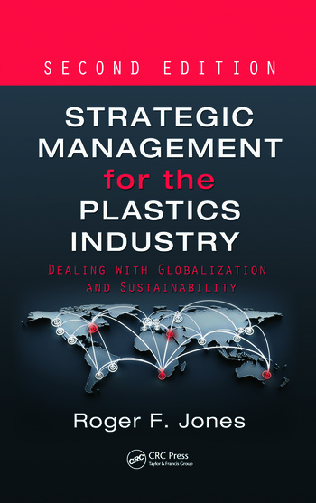 Strategic Management for the Plastics Industry Dealing with Globalization and Sustainability, Second Edition book cover