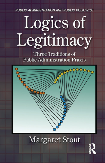 Logics of Legitimacy Three Traditions of Public Administration Praxis book cover