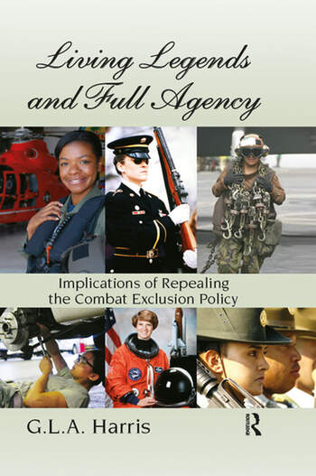 Living Legends and Full Agency Implications of Repealing the Combat Exclusion Policy book cover