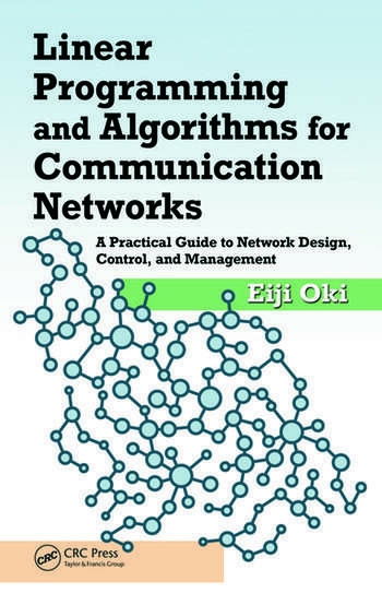Linear Programming and Algorithms for Communication Networks A Practical Guide to Network Design, Control, and Management book cover
