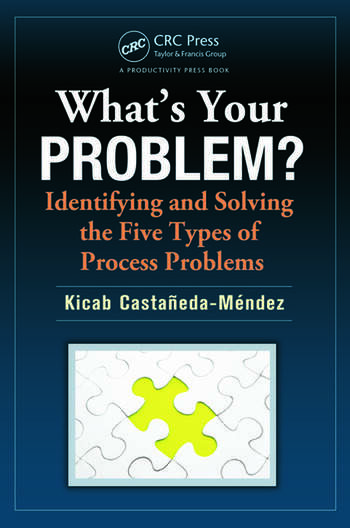What's Your Problem? Identifying and Solving the Five Types of Process Problems book cover