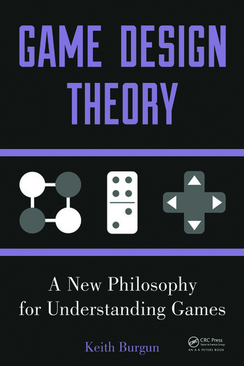 Game Design Theory A New Philosophy for Understanding Games book cover