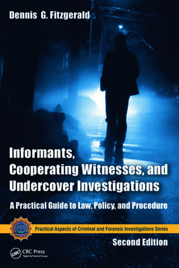 Informants, Cooperating Witnesses, and Undercover Investigations A Practical Guide to Law, Policy, and Procedure, Second Edition book cover