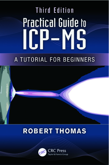 Practical Guide to ICP-MS A Tutorial for Beginners, Third Edition book cover