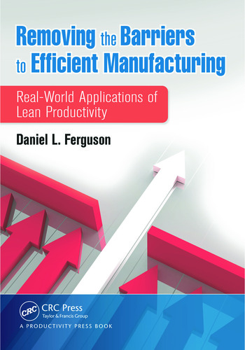 Removing the Barriers to Efficient Manufacturing Real-World Applications of Lean Productivity book cover