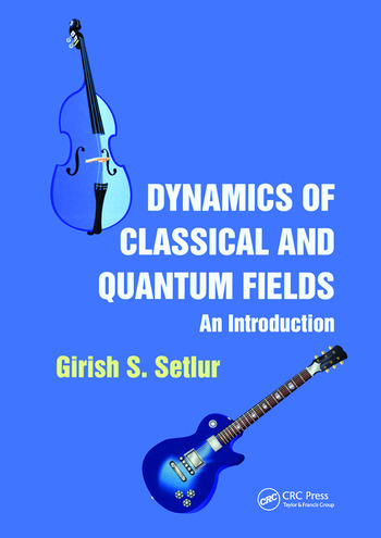Dynamics of Classical and Quantum Fields An Introduction book cover