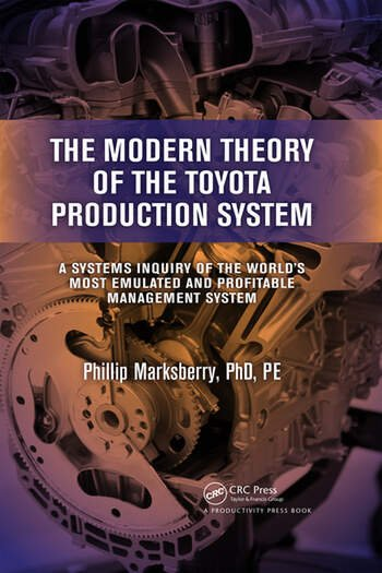 The Modern Theory of the Toyota Production System A Systems Inquiry of the World's Most Emulated and Profitable Management System book cover