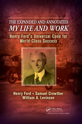 The Expanded and Annotated My Life and Work Henry Ford's Universal Code for World-Class Success book cover