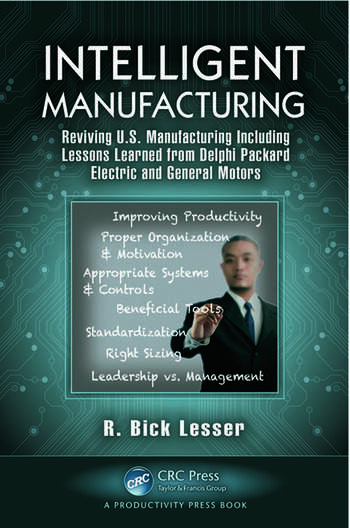 Intelligent Manufacturing Reviving U.S. Manufacturing Including Lessons Learned from Delphi Packard Electric and General Motors book cover