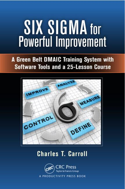 Six Sigma for Powerful Improvement A Green Belt DMAIC Training System with Software Tools and a 25-Lesson Course book cover