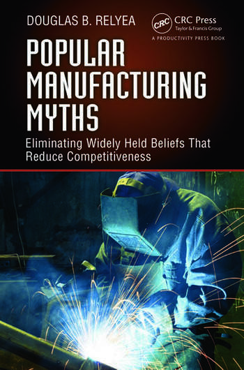 Popular Manufacturing Myths Eliminating Widely Held Beliefs That Reduce Competitiveness book cover