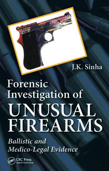 Forensic Investigation of Unusual Firearms Ballistic and Medico-Legal Evidence book cover