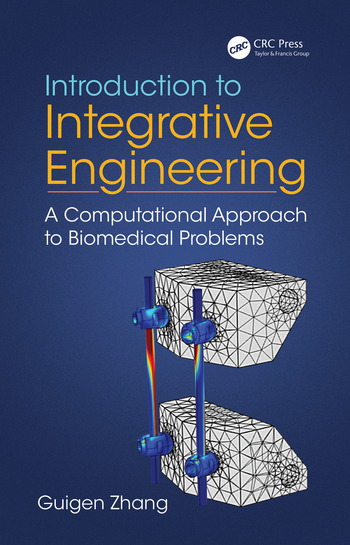 Introduction to Integrative Engineering A Computational Approach to Biomedical Problems book cover