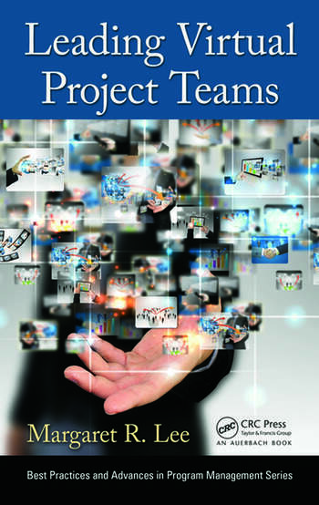 Leading Virtual Project Teams Adapting Leadership Theories and Communications Techniques to 21st Century Organizations book cover