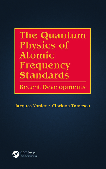 The Quantum Physics of Atomic Frequency Standards Recent Developments book cover