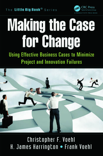 Making the Case for Change Using Effective Business Cases to Minimize Project and Innovation Failures book cover